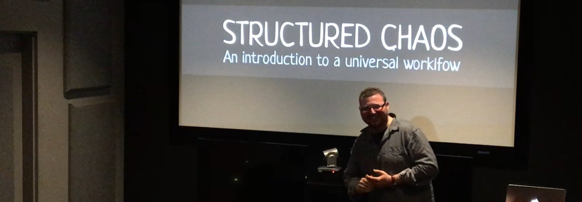 [Video] Structured Chaos: an Introduction to a Universal Creative Workflow